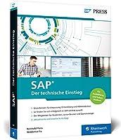 SAP - Der technische Einstieg: SAP-Technologien und Konzepte fuer Einsteiger - SAP GUI, ABAP, SAP HANA und vieles mehr