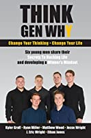 Think Gen Why: Change Your Thinking, Change Your Life