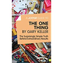 A Joosr Guide to... The One Thing by Gary Keller: The Surprisingly Simple Truth Behind Extraordinary Results