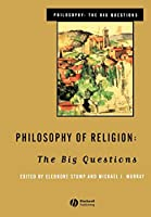 Philosophy of Religion: The Big Questions (Philosophy: The Big Questions)