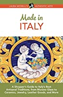 Made in Italy: A Shopper's Guide to Italy's Best Artisanal Traditions, from Murano Glass to Ceramics, Jewelry, Leather Goods, and More (Authentic Arts Publishing)