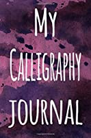 My Calligraphy Journal: The perfect gift for the artist in your life - 119 page lined journal!