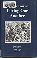 Puritans on Loving One Another (Puritan Writings)