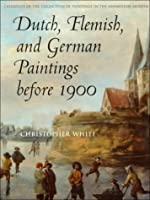 Dutch, Flemish, and German Paintings Before 1900: Catalogue of the Collection of Paintings (Ashmolean Museum, Oxford, Catalogue of the Collection of Paintings)