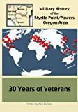 30 Years of Veterans: Volume 7 (A Military History of the Myrtle Point/Powers Oregon Area)