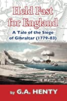Held Fast for England: A Tale of the Siege of Gibraltar 1779-83