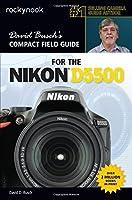 David Busch's Compact Field Guide for the Nikon D5500 by David D. Busch(2015-12-15)