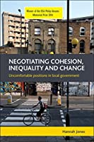 Negotiating Cohesion, Inequality and Change: Uncomfortable Positions in Local Government by Hannah Jones(2015-03-15)