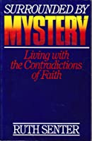 Surrounded by Mystery: Living With the Contradictions of Faith