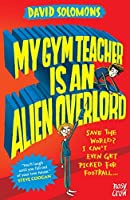 My Gym Teacher Is an Alien Overlord (My Brother is a Superhero) by David Solomons(2016-06-22)