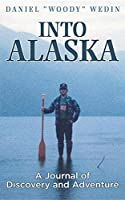 Into Alaska: A Journal of Discovery and Adventure