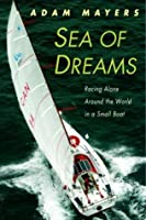 Sea of Dreams: Racing Alone Around the World in a Small Boat