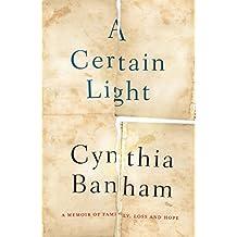 A Certain Light: A memoir of family, loss and hope