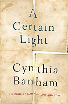 A Certain Light: A memoir of family, loss and hope by [Banham, Cynthia]