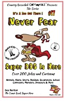 Never Fear Super Dog Is Here: Over 200 Jokes and Cartoons - Animals, Aliens, Sports, Holidays, Occupations, School, Computers, Monsters, Dinosaurs & More - in Black and White (It's a Zoo Out There!)