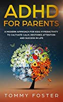 ADHD for Parents: A Modern Approach for kids hyperactivity to Cultivate Calm, Restores Attention and Success in Life