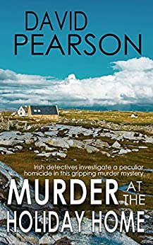 MURDER AT THE HOLIDAY HOME: Irish detectives investigate a peculiar homicide in this gripping murder mystery by [Pearson, David]