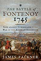 The Battle of Fontenoy 1745: Saxe Against Cumberland in the War of the Austrian Succession