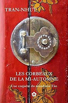 Les Corbeaux de la Mi-Automne (Une enquête du mandarin Tân t. 8) (French Edition) by [TRAN-NHUT]