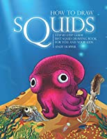 How to Draw Squids Step-by-Step Guide: Best Squid Drawing Book for You and Your Kids