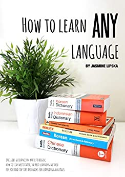 How To Learn Any Language: Master Language Learning with Ease by [Lipska, Jasmine]