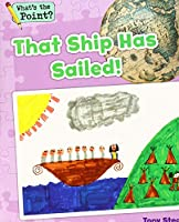 That Ship Has Sailed! (What's the Point?)