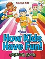 How Kids Have Fun! Coloring Book