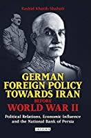 German Foreign Policy Towards Iran Before World War II: Political Relations, Economic Influence and the National Bank of Persia (Library of International Relations)