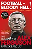 Football - Bloody Hell!: The Story of Alex Ferguson