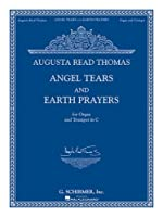 Augusta Read Thomas: Angel Tears and Earth Prayers for Organ and Trumpet in C or Flute, Oboe, Clarinet