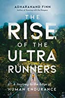 The Rise of the Ultrarunners: A Journey to the Edge of Human Endurance