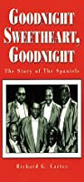 Goodnight Sweetheart, Goodnight: The Story of the Spaniels