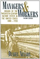 Managers and Workers: Origins of the Twentieth-Century Factory System in the United States, 1880-1920 (Criticism)