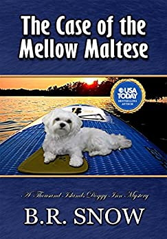 The Case of the Mellow Maltese (The Thousands Islands Doggy Inn Mysteries Book 13) by [Snow, B.R.]