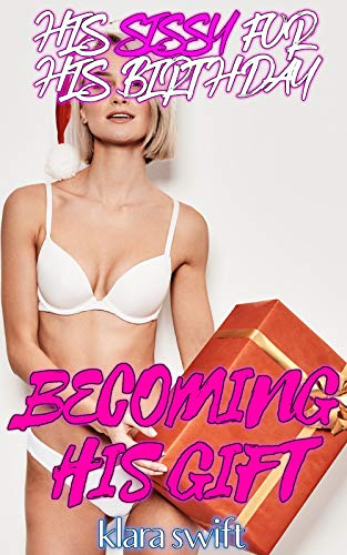Becoming His Gift: His Sissy For His Birthday (English Edition)