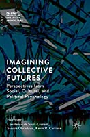 Imagining Collective Futures: Perspectives from Social, Cultural and Political Psychology (Palgrave Studies in Creativity and Culture)