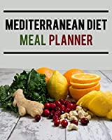 Mediterranean Diet Meal Planner: Daily Menu Organizer - Track and Plan Your Breakfast, Lunch, and Dinner - Weekly Grocery Shopping List Checklist Included (Daily Meal Planners)
