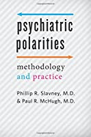 Psychiatric Polarities: Methodology & Practice (Johns Hopkins Series in Contem)