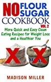 No Flour No Sugar Cookbook Vol. 2: More Quick and Easy Clean Eating Recipes for Weight Loss and a Healthier You (English Edition)