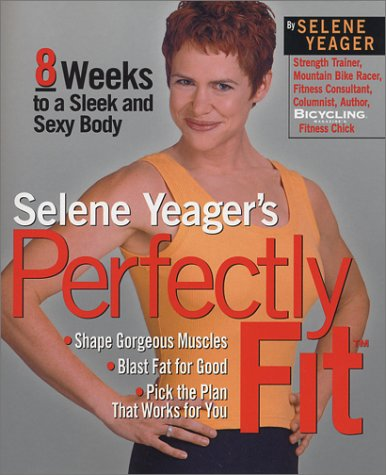 Download Selene Yeager's Perfectly Fit: Eight Weeks to a Sleek and Sexy Body 1579543162