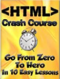 HTML Crash Course: Go From Zero To Hero in 10 Easy Lessons (Learn To Code) (English Edition)