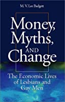 Money, Myths, and Change: The Economic Lives of Lesbians and Gay Men (Worlds of Desire: the Chicago Series on Sexuality, Gender & Culture)