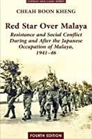 Red Star over Malaya: Resistance and Social Conflict During and After the Japanese Occupation of Malaya, 1941-46