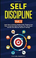 Self Discipline Vol. 1: Learn How to Achieve Healthy Goals, Program Your Week, Break Bad Habits, Manage Your Time Better and Set Your Mind for Success in 10 Days