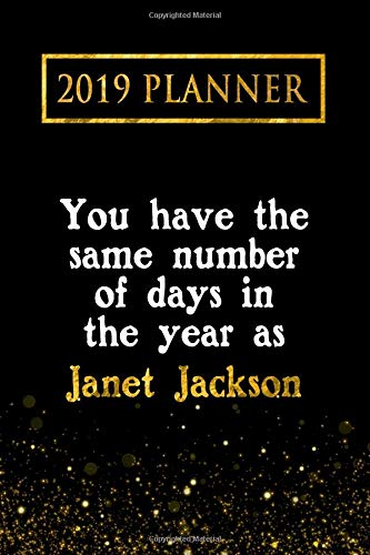 2019 Planner: You Have The Same Number Of Days In The Year As Janet Jackson: Janet Jackson 2019 Planner