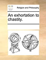 An Exhortation to Chastity.