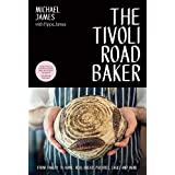 The Tivoli Road Baker: From Bakery to Home: Real Bread, Pastries, Cakes and More