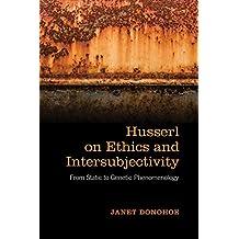 Husserl on Ethics and Intersubjectivity: From Static and Genetic Phenomenology (New Studies in Phenomenology and Hermeneutics)