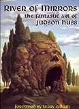 River of Mirrors: The Fantastic Art of Judson Huss [並行輸入品]