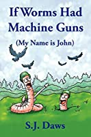 If Worms Had Machine Guns: My Name Is John
